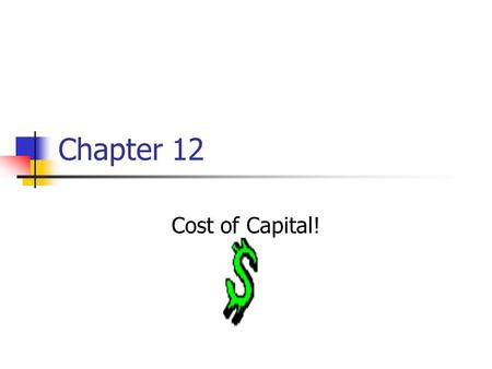 Chapter 12 Cost of Capital!. Key Concepts and Skills Know how to determine a firm's cost of equity capital Know how to determine a firm's cost of debt.
