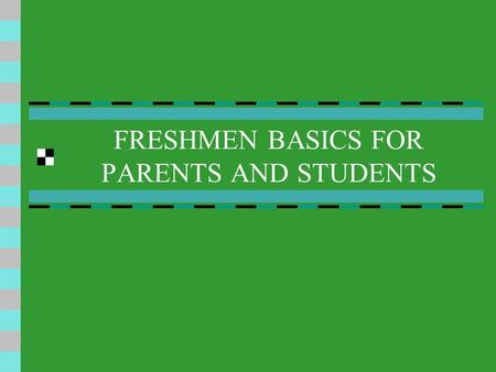 FRESHMEN BASICS FOR PARENTS AND STUDENTS Unique Challenges of the 9th Grade Transition - Larger campus - New social groups Organization -Longer, more.