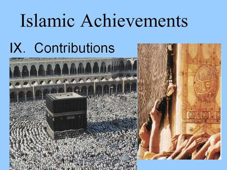 Islamic Achievements. A. Cultural 1. House of Wisdom (Baghdad) 2. Translation of ancient texts into Arabic 3. Arabic alphabet 4. Universities.