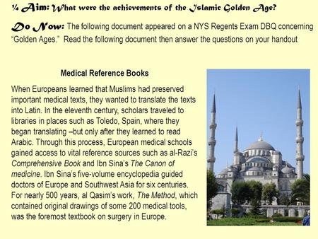 "¼ Aim: What were the achievements of the Islamic Golden Age? Do Now: The following document appeared on a NYS Regents Exam DBQ concerning ""Golden Ages."""