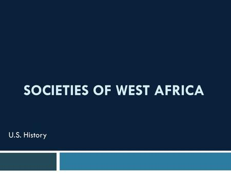 SOCIETIES OF WEST AFRICA U.S. History. The World in 1500 Beginnings-1500  Chapter 1 Overview:  Crossing to the Americas Ancient peoples came from Asia.