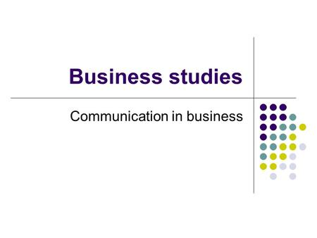 Business studies Communication in business. What is communication? Why do we communicate? Communication is when a message is transferred from someone.
