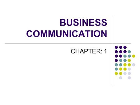 BUSINESS COMMUNICATION CHAPTER: 1. 2 COMMUNICATION <strong>SKILLS</strong> NEEDED IN BUSINESS Speaking well Writing well Displaying proper <strong>etiquette</strong> (manners) Listening.