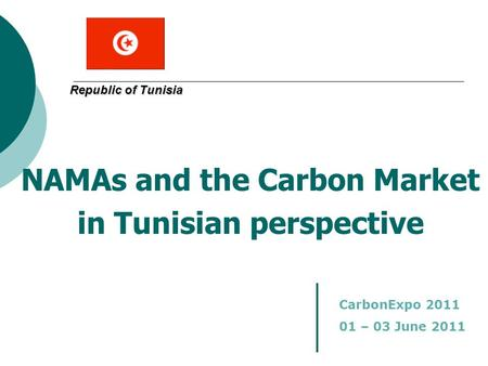 Republic of Tunisia NAMAs and the Carbon Market in Tunisian perspective CarbonExpo 2011 01 – 03 June 2011.