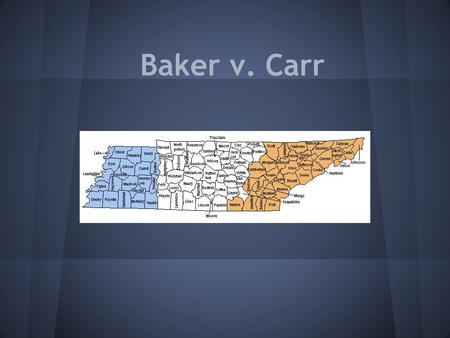 Baker v. Carr. The Facts Charles Baker was a republican from Shelby county, Tennessee. Tennessee was supposed to redistrict every ten years, but they.