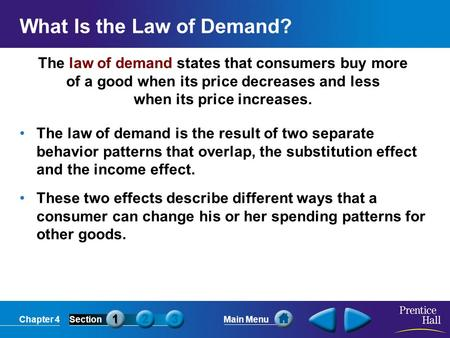 Chapter 4SectionMain Menu The law of demand states that consumers buy more of a good when its price decreases and less when its price increases. What Is.