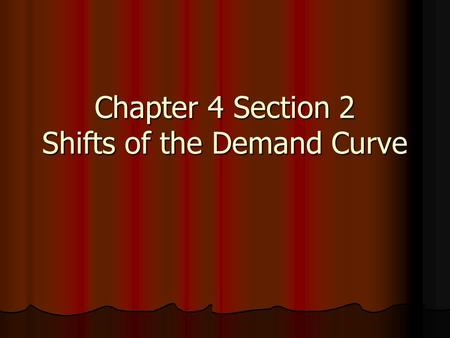 "Chapter 4 Section 2 Shifts of the Demand Curve. Shifts in Demand Ceteris paribus is a Latin phrase economists use meaning ""all other things held constant."""