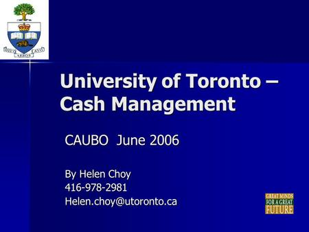 University of Toronto – Cash Management CAUBO June 2006 By Helen Choy