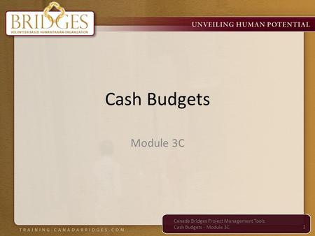 Cash Budgets 1 Module 3C Canada Bridges Project Management Tools Cash Budgets - Module 3C.