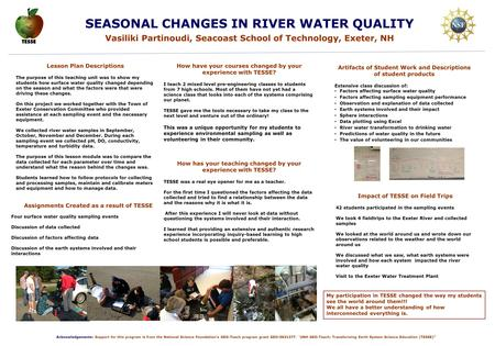 SEASONAL CHANGES IN RIVER WATER QUALITY Vasiliki Partinoudi, Seacoast School of Technology, Exeter, NH My participation in TESSE changed the way my students.