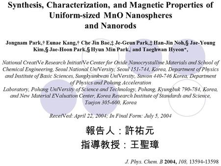 Synthesis, Characterization, and Magnetic Properties of Uniform-sized MnO Nanospheres and Nanorods Jongnam Park,† Eunae Kang,† Che Jin Bae,‡ Je-Geun Park,‡