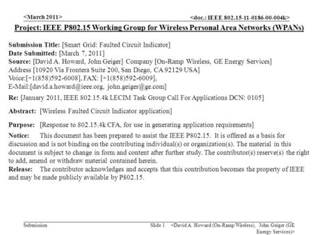 Submission Slide 1 Project: IEEE P802.15 Working Group for Wireless Personal Area Networks (WPANs) Submission Title: [Smart Grid: Faulted Circuit Indicator]