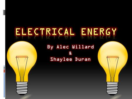 It is the most widely used form of energy & 39 % of all energies Electricity is the flow of electrons, to form an energy Mostly converted from mechanical.
