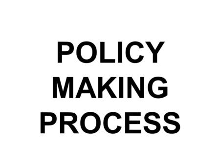 POLICY MAKING PROCESS. Step One: Problem Identification The citizens have to decide if it's a problem that we want the government to get involved in—censorship,