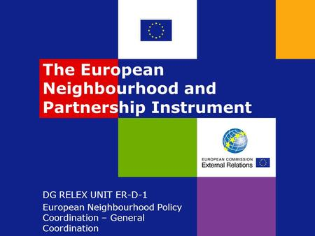 The European Neighbourhood and Partnership Instrument DG RELEX UNIT ER-D-1 European Neighbourhood Policy Coordination – General Coordination.