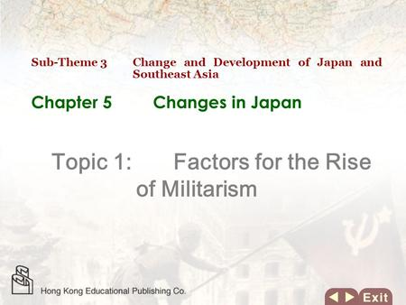 Chapter 5 Changes in Japan Topic 1: Factors for the Rise of Militarism Sub-Theme 3 Change and Development of Japan and Southeast Asia.