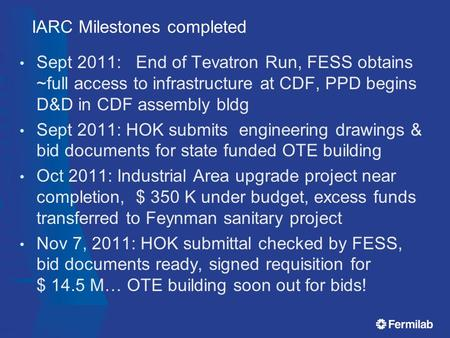 IARC Milestones completed Sept 2011: End of Tevatron Run, FESS obtains ~full access to infrastructure at CDF, PPD begins D&D in CDF assembly bldg Sept.