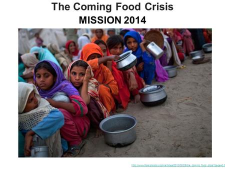 The Coming Food Crisis MISSION 2014.