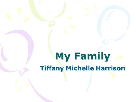 My Family Tiffany Michelle Harrison. Highlights My Dad My Mom My Step-mom My Brother My Stepbrother Me Afterthoughts…
