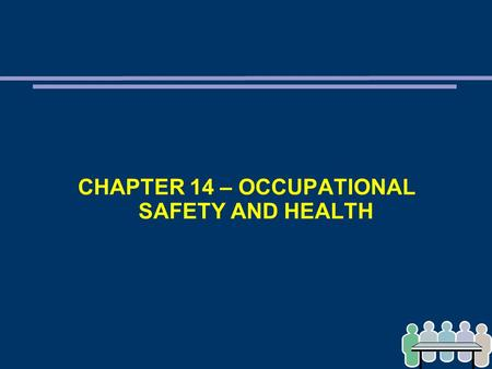 CHAPTER 14 – OCCUPATIONAL SAFETY AND HEALTH. KEY CONCEPTS AND SKILLS ➲ Why organisations usually undertake safety and health programmes ➲ Main features.