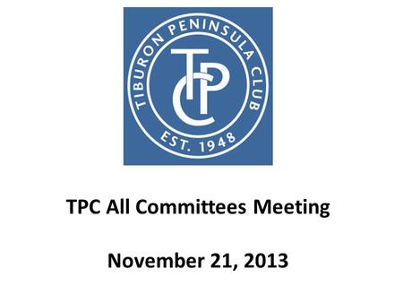 TPC All Committees Meeting November 21, 2013. At the End of the Day Fix some of the problems that get in the way of members having more fun …. without.