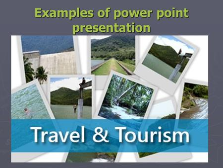Examples of power point presentation. HISTORY OF TOURISM Roman Spa Roman roads Thomas Cook, first publicly advertised train excursion Brighton Seaside.
