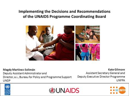 Implementing the Decisions and Recommendations of the UNAIDS Programme Coordinating Board Kate Gilmore Assistant Secretary General and Deputy Executive.