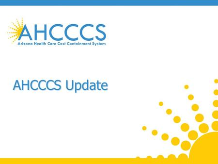 AHCCCS Update. Prop 204 + Expansion 2 Reaching across Arizona to provide comprehensive quality health care for those in need.