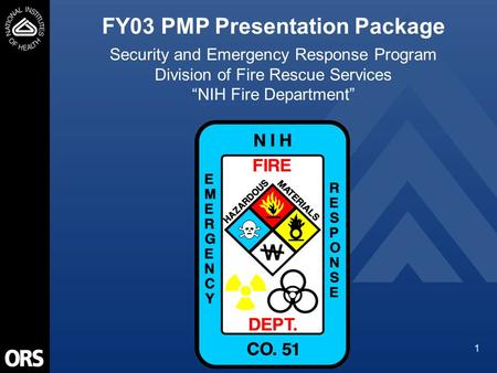 "1 FY03 PMP Presentation Package Security and Emergency Response Program Division of Fire Rescue Services ""NIH Fire Department"""