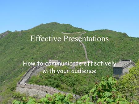 Fall 2015 ECEn 490 Lecture #8 1 Effective Presentations How to communicate effectively with your audience.