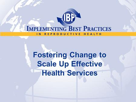 Fostering Change to Scale Up Effective Health Services.