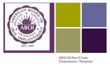 + ABOI/ID Part II Case Presentation – Template. + Case # Type of Case:
