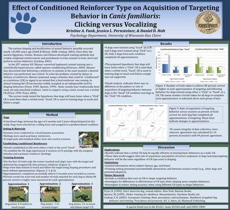 Effect of Conditioned Reinforcer Type on Acquisition of Targeting Behavior in Canis familiaris: Clicking versus Vocalizing Kristine A. Funk, Jessica L.