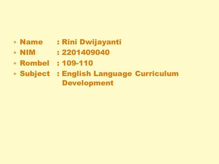 Name: Rini Dwijayanti NIM: 2201409040 Rombel: 109-110 Subject: English Language Curriculum Development.