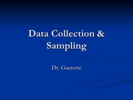 Data Collection & Sampling Dr. Guerette. Gathering Data Three ways a researcher collects data: Three ways a researcher collects data: By asking questions.
