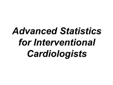 Advanced Statistics for Interventional Cardiologists.