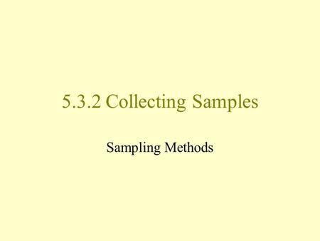 5.3.2 Collecting Samples Sampling Methods. Simple Random Sampling Description Advantages Disadvantages Examples Non-text example Card Sample All selections.