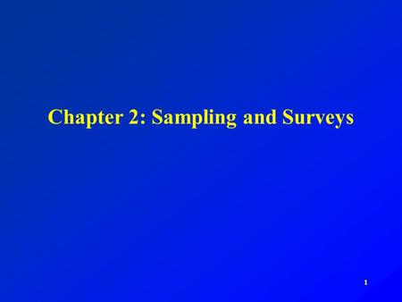 1 Chapter 2: Sampling and Surveys. 2 Random Sampling Exercise Choose a sample of n=5 from our class, noting the proportion of females in your sample.
