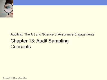 Auditing: The Art and Science of Assurance Engagements Chapter 13: Audit Sampling Concepts Copyright © 2011 Pearson Canada Inc.