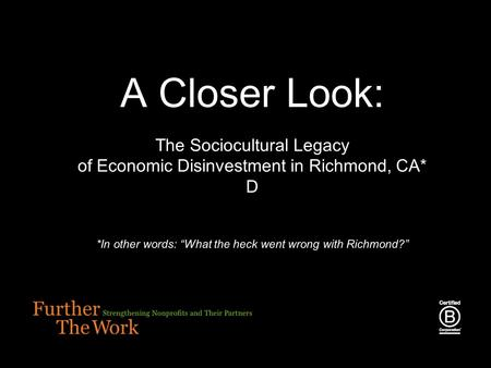 "A Closer Look: The Sociocultural Legacy of Economic Disinvestment in Richmond, CA* D *In other words: ""What the heck went wrong with Richmond?"""