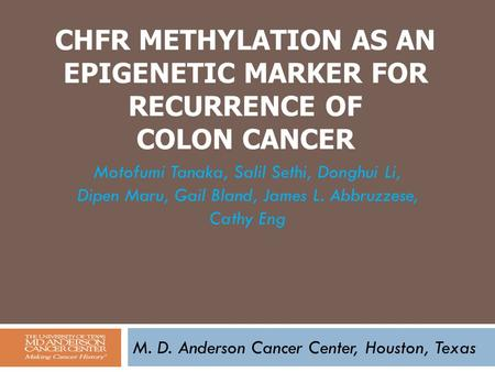 CHFR METHYLATION AS AN EPIGENETIC MARKER FOR RECURRENCE OF COLON CANCER M. D. Anderson Cancer Center, Houston, Texas Motofumi Tanaka, Salil Sethi, Donghui.
