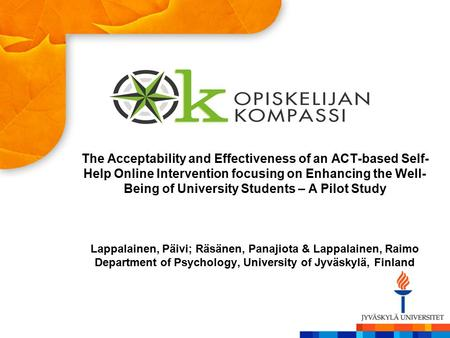 The Acceptability and Effectiveness of an ACT-based Self- Help Online Intervention focusing on Enhancing the Well- Being of University Students – A Pilot.
