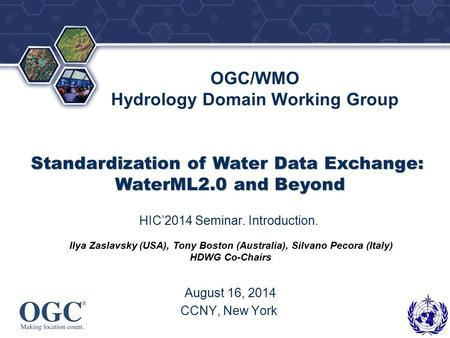 ® OGC/WMO Hydrology Domain Working Group HIC'2014 Seminar. Introduction. August 16, 2014 CCNY, New York Ilya Zaslavsky (USA), Tony Boston (Australia),