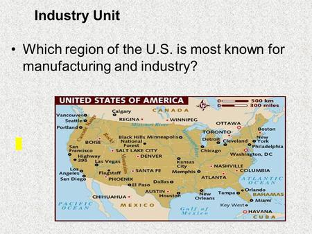 Which region of the U.S. is most known for manufacturing and industry? Industry Unit.