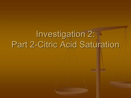 Investigation 2: Part 2-Citric Acid Saturation. What is citric acid? Citric acid is a weak organic acid found in citrus fruits. It is a natural preservative.