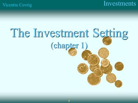 Investments Vicentiu Covrig 1 The Investment Setting (chapter 1)
