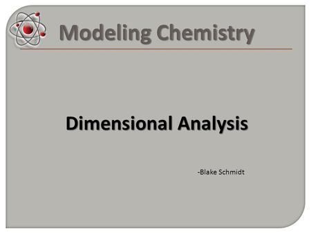 Dimensional Analysis -Blake Schmidt. In science, numbers have meaning…we need UNITS! e.g. If I ask you to measure the length of the lab bench, and you.