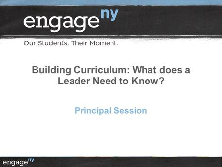 Building Curriculum: What does a Leader Need to Know? Principal Session.