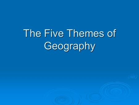 The Five Themes of Geography. What is Geography? ge·og·ra·phy 1 : a science that deals with the description, distribution, and interaction of the diverse.