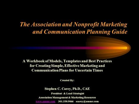 The Association and Nonprofit Marketing and Communication Planning Guide A Workbook of Models, Templates and Best Practices for Creating Simple, Effective.